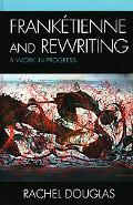 Franktienne and Rewriting: A Work in Progress
