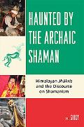Haunted by the Archaic Shaman
