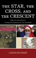 The Star, the Cross, and the Crescent: Religions and Conflicts in Francophone Literature fro...