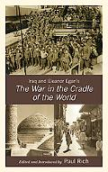 Iraq and Eleanor Egan's The War in the Cradle of the World (Middle East Classics)