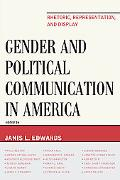 Gender and Political Communication in America: Rhetoric, Representation, and Display (Lexing...