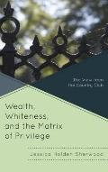 Wealth, Whiteness, and the Matrix of Privilege : The View from the Country Club