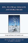 Evil, Political Violence, and Forgiveness: Essays in Honor of Claudia Card