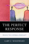 Perfect Response : Studies of the Rhetorical Personality