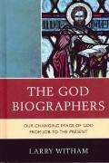 God Biographers : Our Changing Image of God from Job to the Present