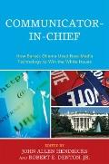 Communicator-in-Chief: How Barack Obama Used New Media Technology to Win the White House (Le...