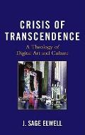 Crisis of Transcendence : A Theology of Digital Art and Culture