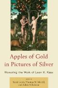 Apples of Gold in Pictures of Silver : Honoring the Work of Leon Kass