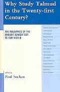 Why Study Talmud in the Twenty-First Century?: The Relevance of the Ancient Jewish Text to O...