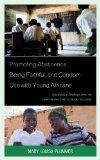 Promoting Abstinence, Being Faithful, and Condom Use with Young Africans: Qualitative Findin...