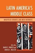 Latin America's Middle Class : Unsettled Debates and New Histories