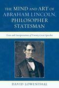 Mind and Art of Abraham Lincoln, Philosopher Statesman : Texts and Interpretations of Twenty...