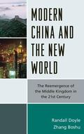 Modern China and the New World : The Reemergence of the Middle Kingdom in the 21st Century