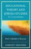 Educational Theory and Jewish Studies in Conversation: From Volozhin to Buczacz