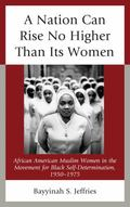 Nation Can Rise No Higher Than Its Women : African American Muslim Women in the Movement for...