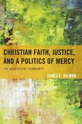 Christian Faith, Justice, and a Politics of Mercy : The Benevolent Community