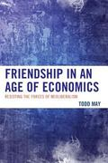 Friendship in an Age of Economics : Resisting the Forces of Neoliberalism