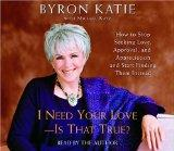 I Need Your Love - Is That True?: How to Stop Seeking Love, Approval, and Appreciation and S...