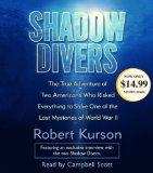 Shadow Divers: The True Adventure of Two Americans Who RIsked Everything to Solve One of the...