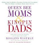 Queen Bee Moms & Kingpin Dads: Coping with the Parents, Teachers, Coaches, and Counselors Wh...