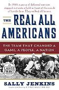 Real All Americans The Team That Changed a Game, a People, a Nation