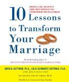 Ten Lessons to Transform Your Marriage: America's Love Lab Experts Share Their Strategies fo...