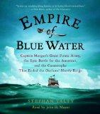 Empire of Blue Water: Captain Morgan's Great Pirate Army, the Epic Battle for the Americas, ...