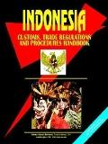 Indonesia Customs, Trade Regulations and Procedures Handbook