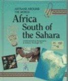 Africa South of the Sahara (Artisans Around the World)