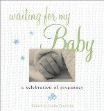 Waiting for My Baby: A Celebration of Pregnancy
