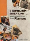 I Remember When Dad Memories and Stories About Fathers
