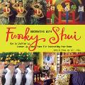 Decorating With Funky Shui How to Lighten Up, Loosen Up, and Have Fun Decorating Your Home