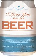 I Love You More Than Beer And 99 Other Declarations of a Guy's Adoration