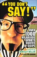 You Don't Say! Over 1,000 Hiliarious Sports Quotes And Quips