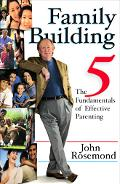 Family Building The Five Fundamentals of Effective Parenting