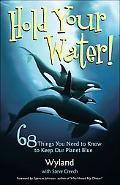 Hold Your Water! 68 Things You Need to Know to Keep Our Planet Blue