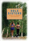 Sole Sisters Stories of Women And Running