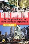 Retire Downtown The Lifestyle Destination for Active Retirees and Empty Nesters