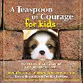 Teaspoon of Courage for Kids A Little Book of Encouragement for Whenever You Need It