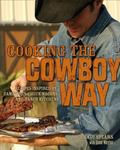 Cooking the Cowboy Way: Recipes Inspired by Campfires, Chuck Wagons, and Ranch Kitchens