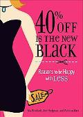 40% Off Is the New Black: Reasons Why Less Is More