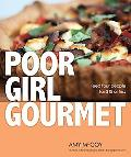 Poor Girl Gourmet : Eat in Style on a Bare-Bones Budget