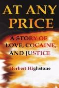 At Any Price: A Novel of Love, Cocaine and Genocide - Herbert Highstone - Paperback