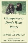 Chimpanzees Don't Wear Pants