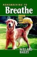 Remembering To Breathe Inside Dog Obedience Competition