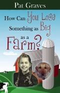 How Can You Lose Something as Big as a Farm?