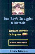 One Boy's Struggle: A Memoir: Surviving Life with Undiagnosed ADD