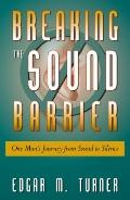 Breaking the Sound Barrier: One Man's Journey From Sound to Silence