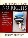 Victims Have No Rights: A Victim's (Pro Se) Experience With Insurance Companies and the Unju...