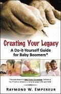 Creating Your Legacy: A Do-it-yourself Guider for Baby Boomers